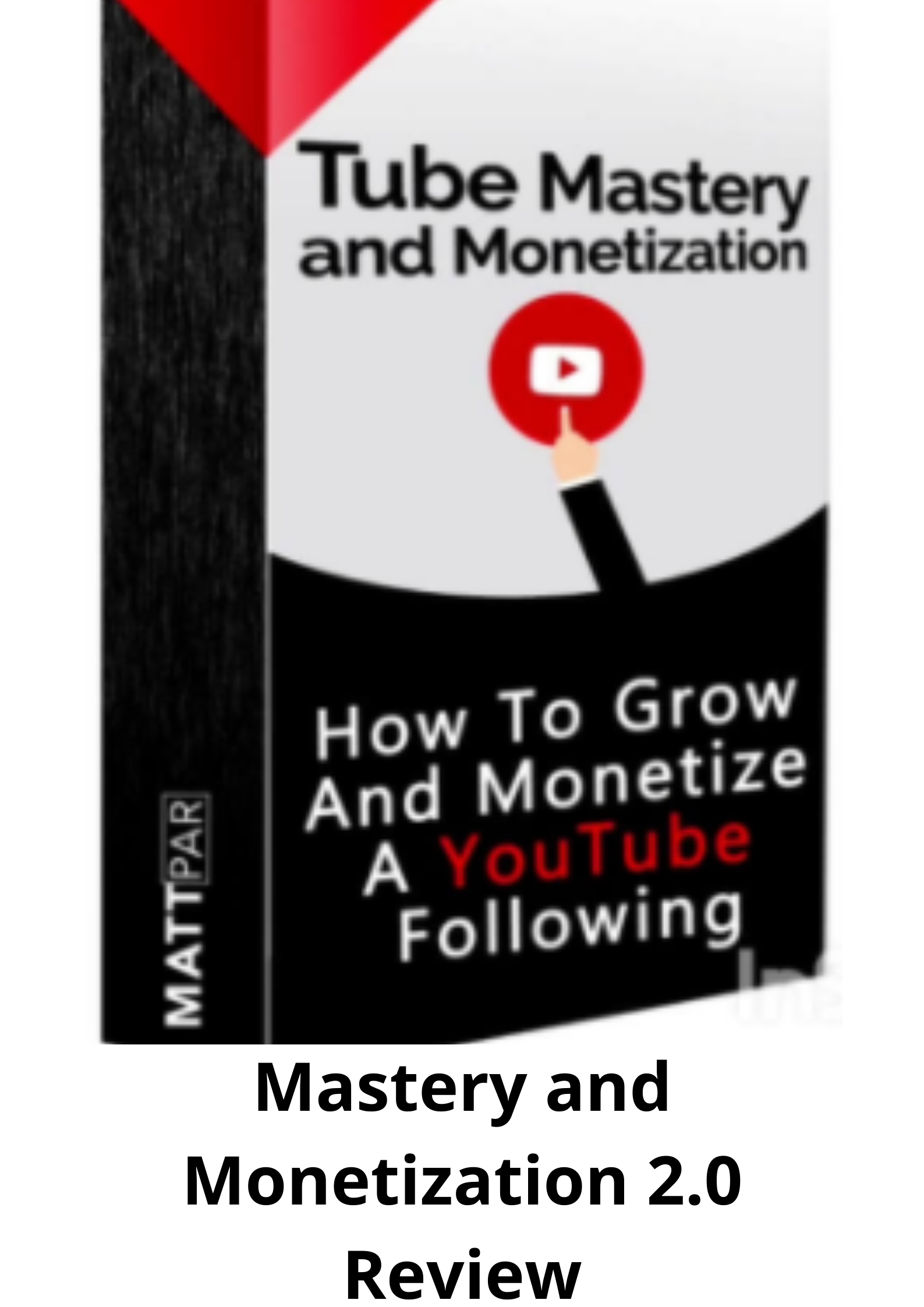 Tube Mastery and Monetization 2.0 Review