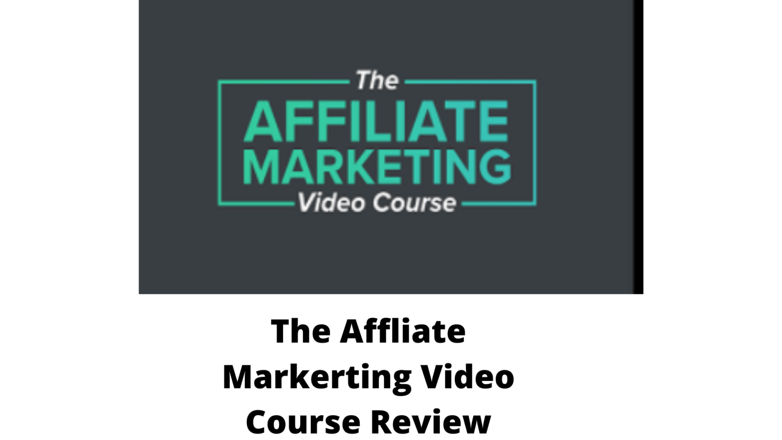 The affiliate marketing video course review